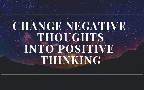 Change Negative thoughts into positive thinking (1)