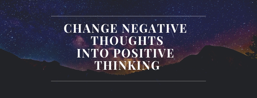 Change Negative thoughts into positive thinking