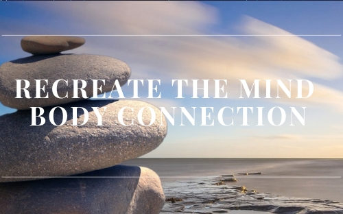 Recreate the mind body connection
