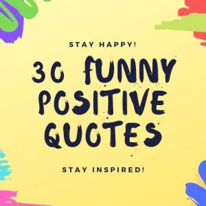 30 Funny Positive Quotes